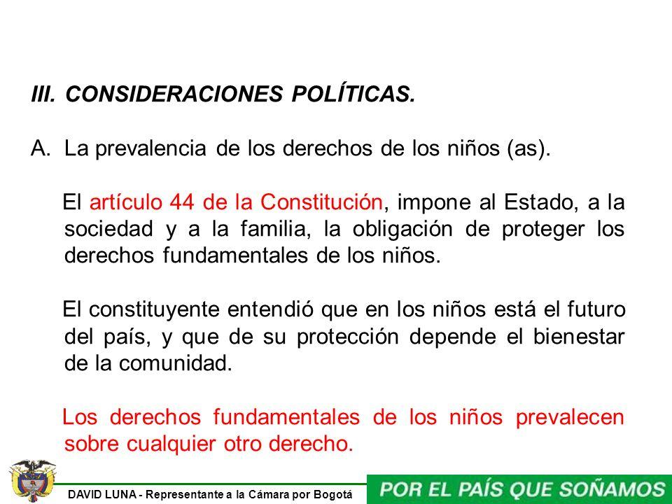 DAVID LUNA - Representante a la Cámara por Bogotá III.CONSIDERACIONES POLÍTICAS. A.La prevalencia de los derechos de los niños (as). El artículo 44 de