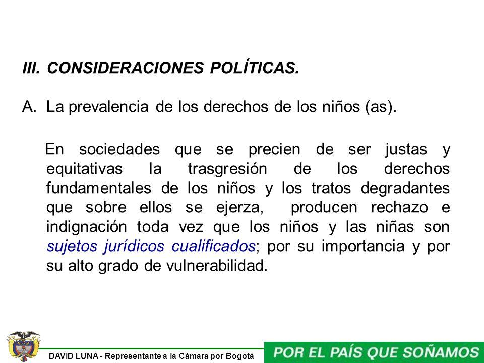 DAVID LUNA - Representante a la Cámara por Bogotá III.CONSIDERACIONES POLÍTICAS. A.La prevalencia de los derechos de los niños (as). En sociedades que