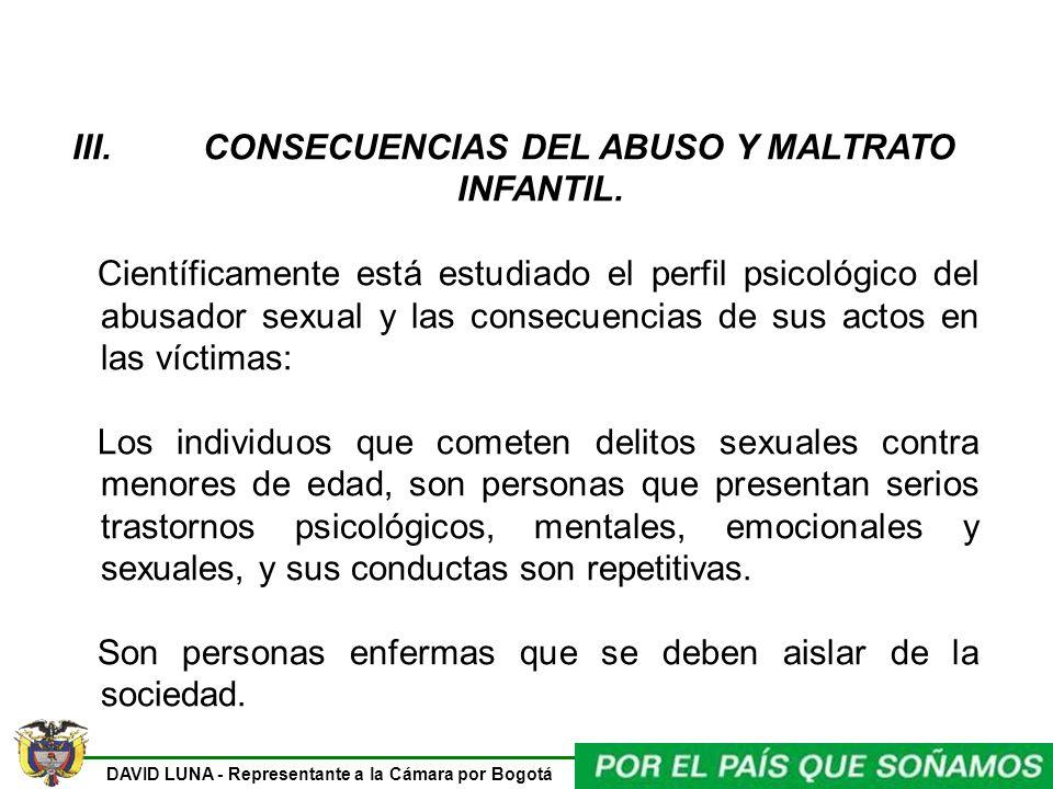 DAVID LUNA - Representante a la Cámara por Bogotá III. CONSECUENCIAS DEL ABUSO Y MALTRATO INFANTIL. Científicamente está estudiado el perfil psicológi