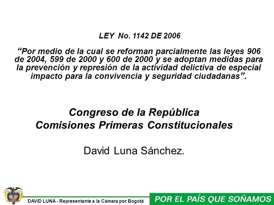 DAVID LUNA - Representante a la Cámara por Bogotá LEY No. 1142 DE 2006 Por medio de la cual se reforman parcialmente las leyes 906 de 2004, 599 de 200