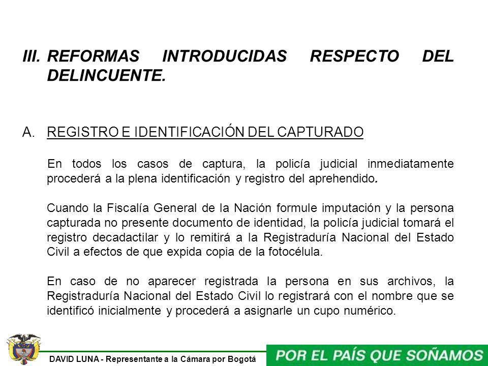 DAVID LUNA - Representante a la Cámara por Bogotá III.REFORMAS INTRODUCIDAS RESPECTO DEL DELINCUENTE. A.REGISTRO E IDENTIFICACIÓN DEL CAPTURADO En tod