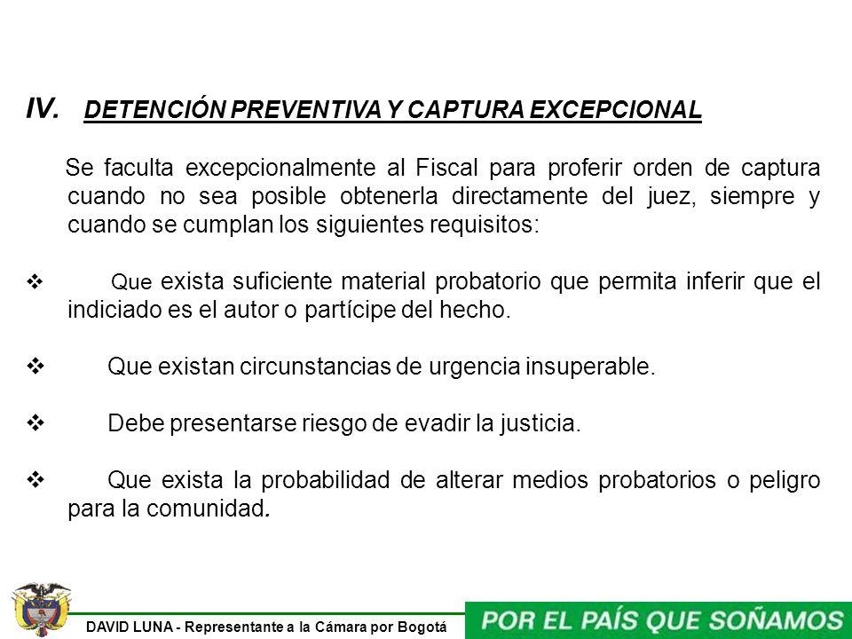 DAVID LUNA - Representante a la Cámara por Bogotá IV. DETENCIÓN PREVENTIVA Y CAPTURA EXCEPCIONAL Se faculta excepcionalmente al Fiscal para proferir o