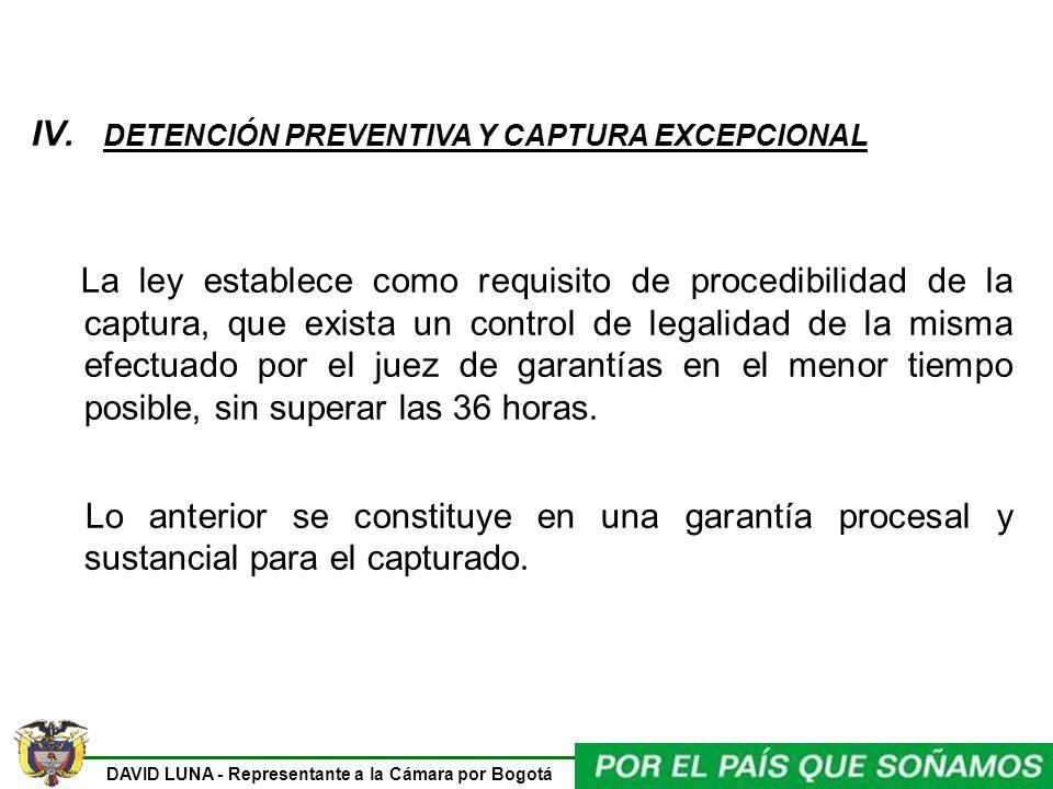 DAVID LUNA - Representante a la Cámara por Bogotá IV. DETENCIÓN PREVENTIVA Y CAPTURA EXCEPCIONAL La ley establece como requisito de procedibilidad de