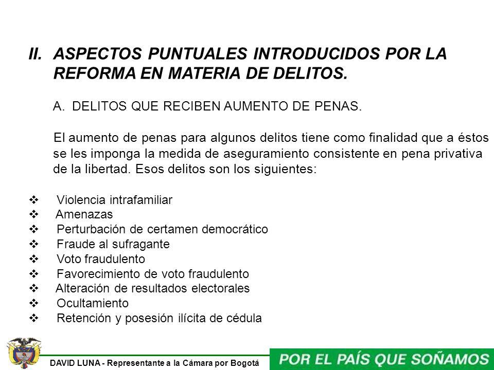 DAVID LUNA - Representante a la Cámara por Bogotá II.ASPECTOS PUNTUALES INTRODUCIDOS POR LA REFORMA EN MATERIA DE DELITOS. A. DELITOS QUE RECIBEN AUME