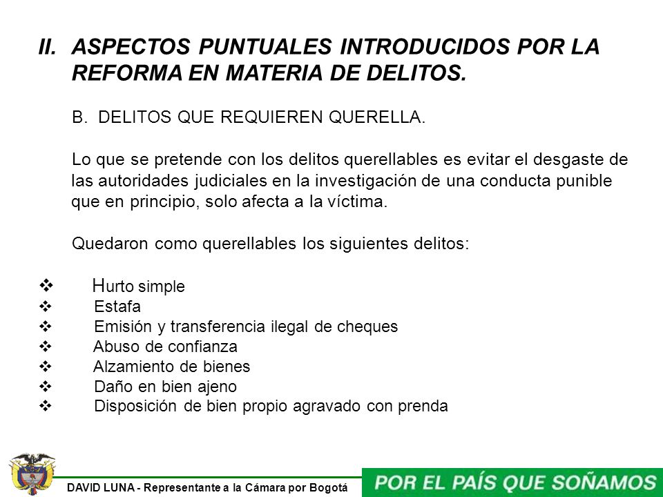 DAVID LUNA - Representante a la Cámara por Bogotá II.ASPECTOS PUNTUALES INTRODUCIDOS POR LA REFORMA EN MATERIA DE DELITOS. B. DELITOS QUE REQUIEREN QU