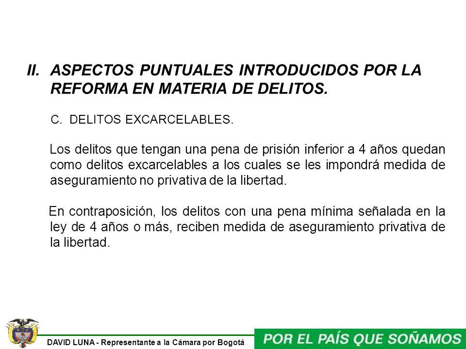 DAVID LUNA - Representante a la Cámara por Bogotá II.ASPECTOS PUNTUALES INTRODUCIDOS POR LA REFORMA EN MATERIA DE DELITOS. C. DELITOS EXCARCELABLES. L