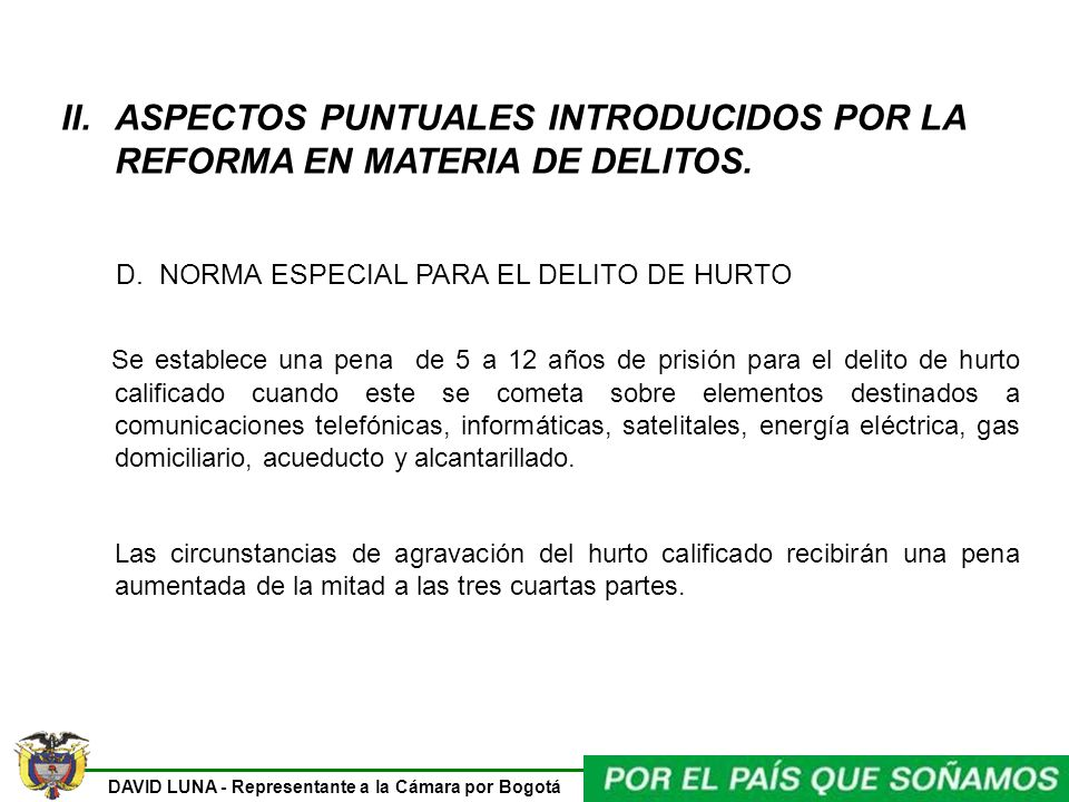 DAVID LUNA - Representante a la Cámara por Bogotá II.ASPECTOS PUNTUALES INTRODUCIDOS POR LA REFORMA EN MATERIA DE DELITOS. D. NORMA ESPECIAL PARA EL D