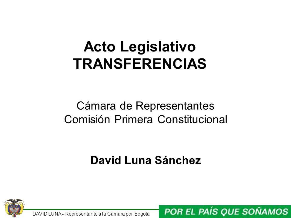 DAVID LUNA - Representante a la Cámara por Bogotá Acto Legislativo TRANSFERENCIAS Cámara de Representantes Comisión Primera Constitucional David Luna