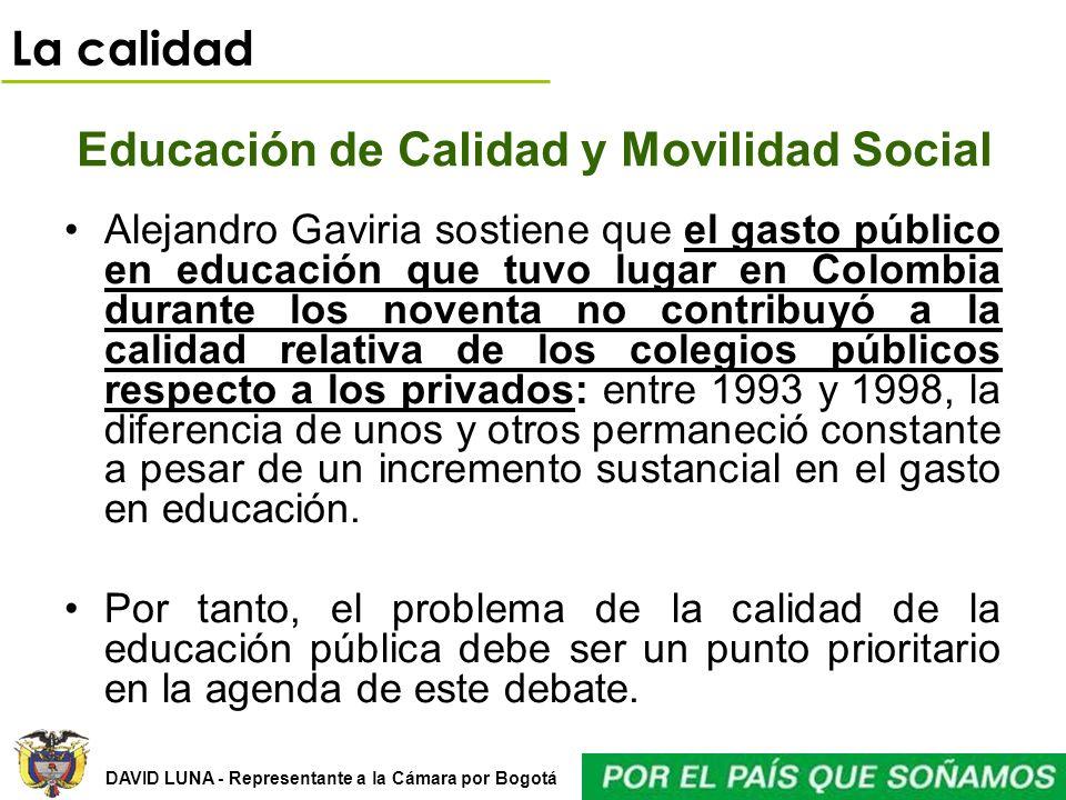 DAVID LUNA - Representante a la Cámara por Bogotá Educación de Calidad y Movilidad Social Alejandro Gaviria sostiene que el gasto público en educación