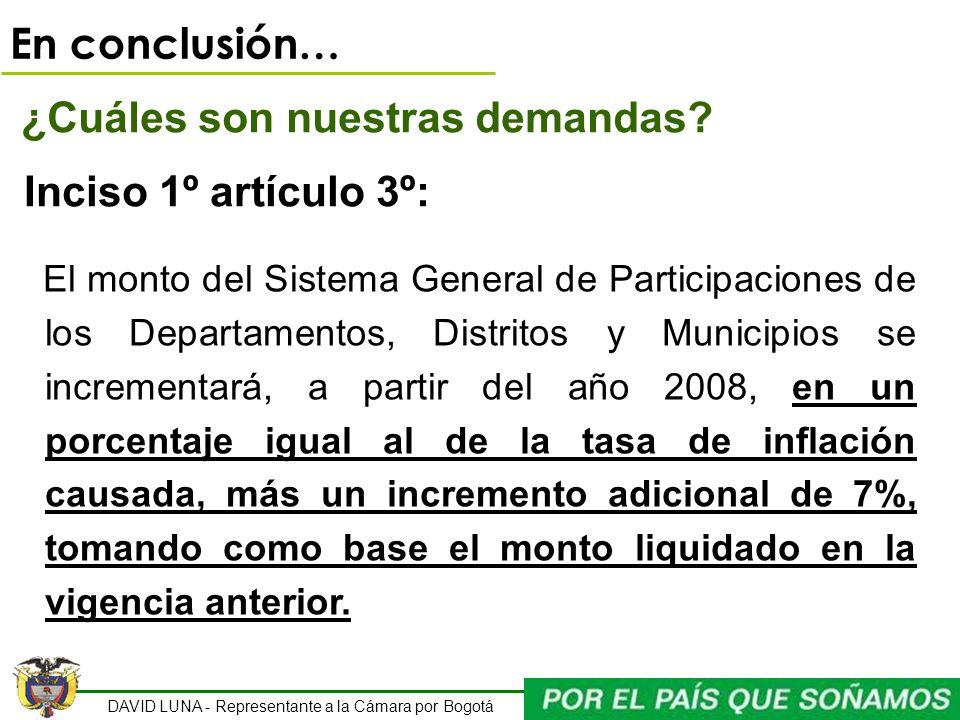 DAVID LUNA - Representante a la Cámara por Bogotá En conclusión… ¿Cuáles son nuestras demandas? Inciso 1º artículo 3º: El monto del Sistema General de