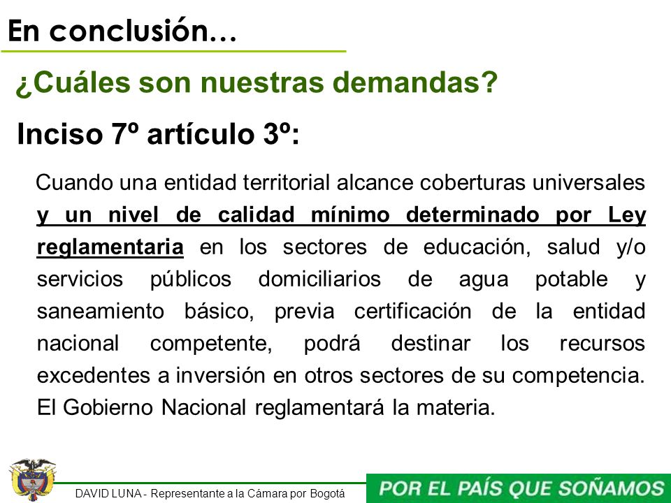 DAVID LUNA - Representante a la Cámara por Bogotá En conclusión… ¿Cuáles son nuestras demandas? Inciso 7º artículo 3º: Cuando una entidad territorial