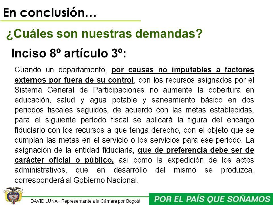 DAVID LUNA - Representante a la Cámara por Bogotá En conclusión… ¿Cuáles son nuestras demandas? Inciso 8º artículo 3º: Cuando un departamento, por cau