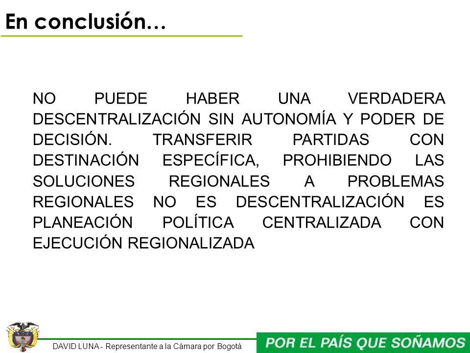 DAVID LUNA - Representante a la Cámara por Bogotá En conclusión… NO PUEDE HABER UNA VERDADERA DESCENTRALIZACIÓN SIN AUTONOMÍA Y PODER DE DECISIÓN. TRA
