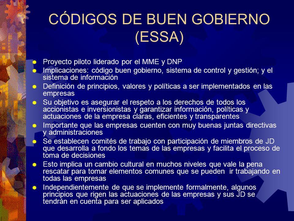 CÓDIGOS DE BUEN GOBIERNO (ESSA) Proyecto piloto liderado por el MME y DNP Implicaciones: código buen gobierno, sistema de control y gestión; y el sist