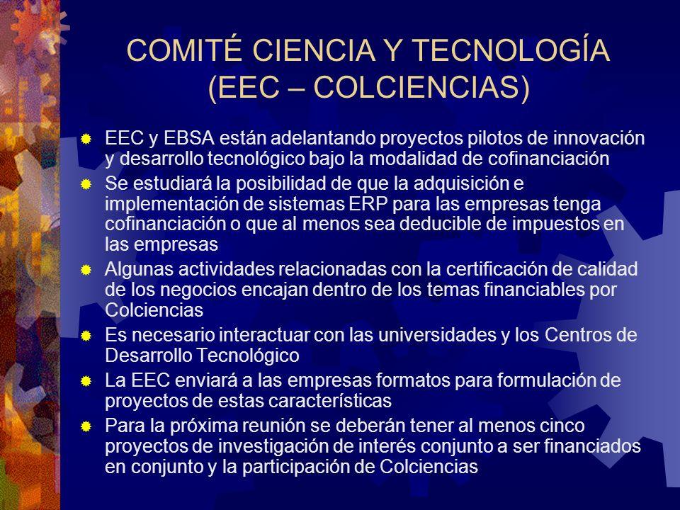 COMITÉ CIENCIA Y TECNOLOGÍA (EEC – COLCIENCIAS) EEC y EBSA están adelantando proyectos pilotos de innovación y desarrollo tecnológico bajo la modalida