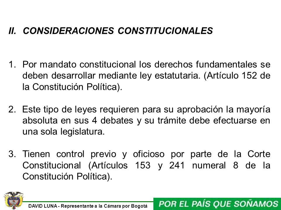 DAVID LUNA - Representante a la Cámara por Bogotá II.CONSIDERACIONES CONSTITUCIONALES 1.Por mandato constitucional los derechos fundamentales se deben desarrollar mediante ley estatutaria.