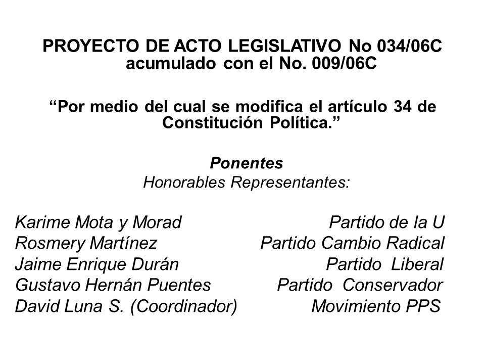 PROYECTO DE ACTO LEGISLATIVO No 034/06C acumulado con el No. 009/06C Por medio del cual se modifica el artículo 34 de Constitución Política. Ponentes
