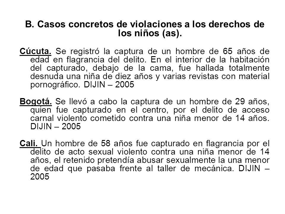 B. Casos concretos de violaciones a los derechos de los niños (as). Cúcuta. Se registró la captura de un hombre de 65 años de edad en flagrancia del d