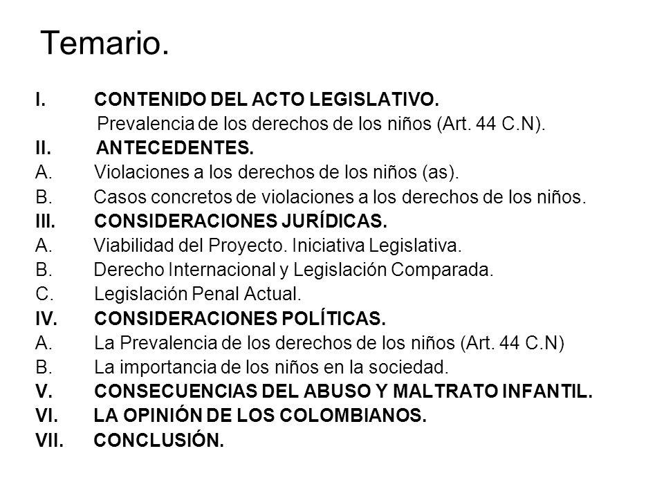 Temario. I.CONTENIDO DEL ACTO LEGISLATIVO. Prevalencia de los derechos de los niños (Art. 44 C.N). II. ANTECEDENTES. A.Violaciones a los derechos de l