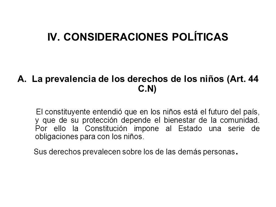 IV. CONSIDERACIONES POLÍTICAS A. La prevalencia de los derechos de los niños (Art. 44 C.N) El constituyente entendió que en los niños está el futuro d