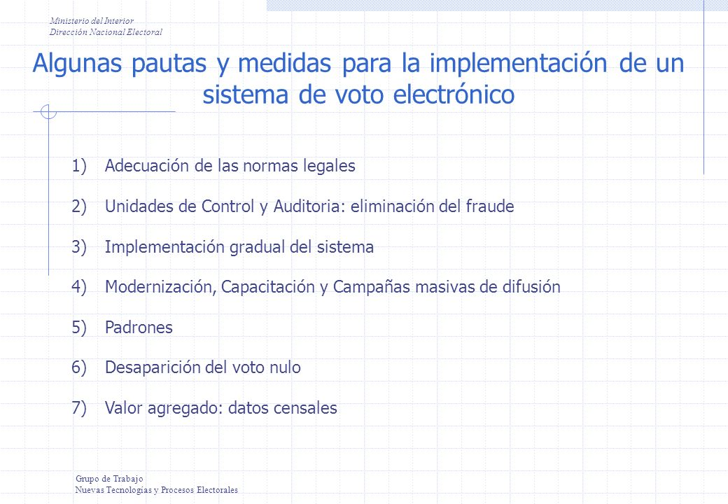 Ministerio del Interior Dirección Nacional Electoral Grupo de Trabajo Nuevas Tecnologías y Procesos Electorales Algunas pautas y medidas para la imple