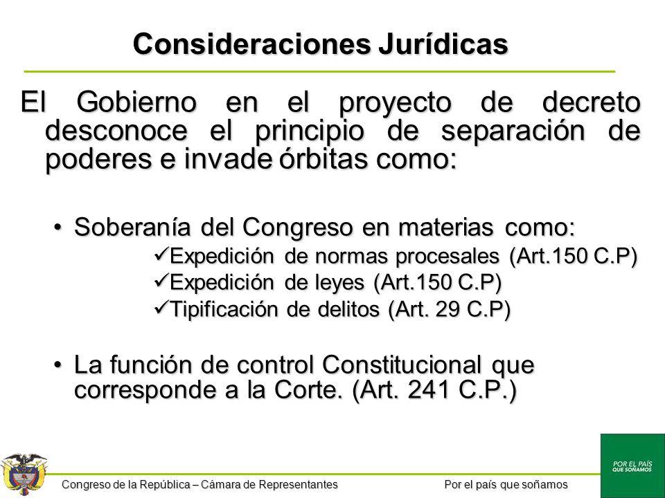 Congreso de la República – Cámara de Representantes Por el país que soñamos Consideraciones Jurídicas El Gobierno en el proyecto de decreto desconoce