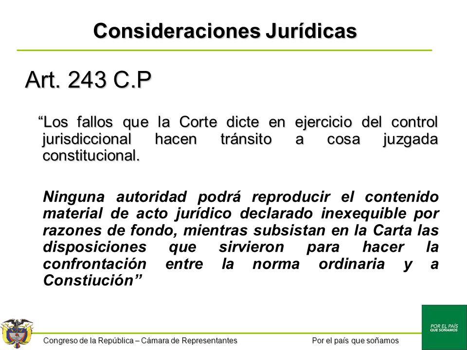 Congreso de la República – Cámara de Representantes Por el país que soñamos Consideraciones Jurídicas Art. 243 C.P Los fallos que la Corte dicte en ej