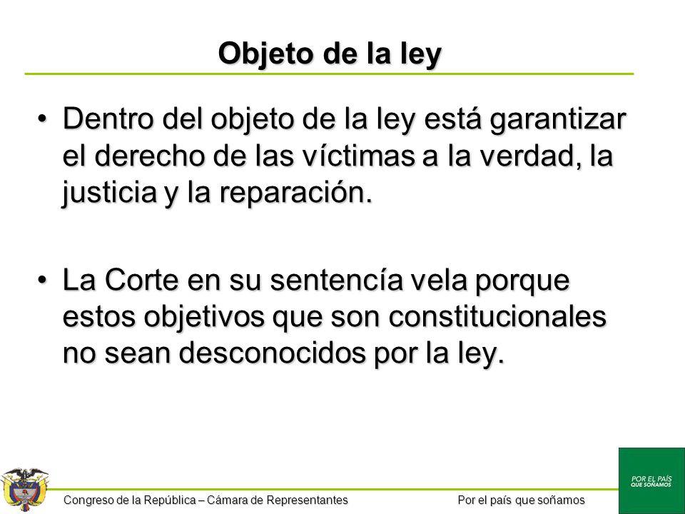 Congreso de la República – Cámara de Representantes Por el país que soñamos Objeto de la ley Dentro del objeto de la ley está garantizar el derecho de