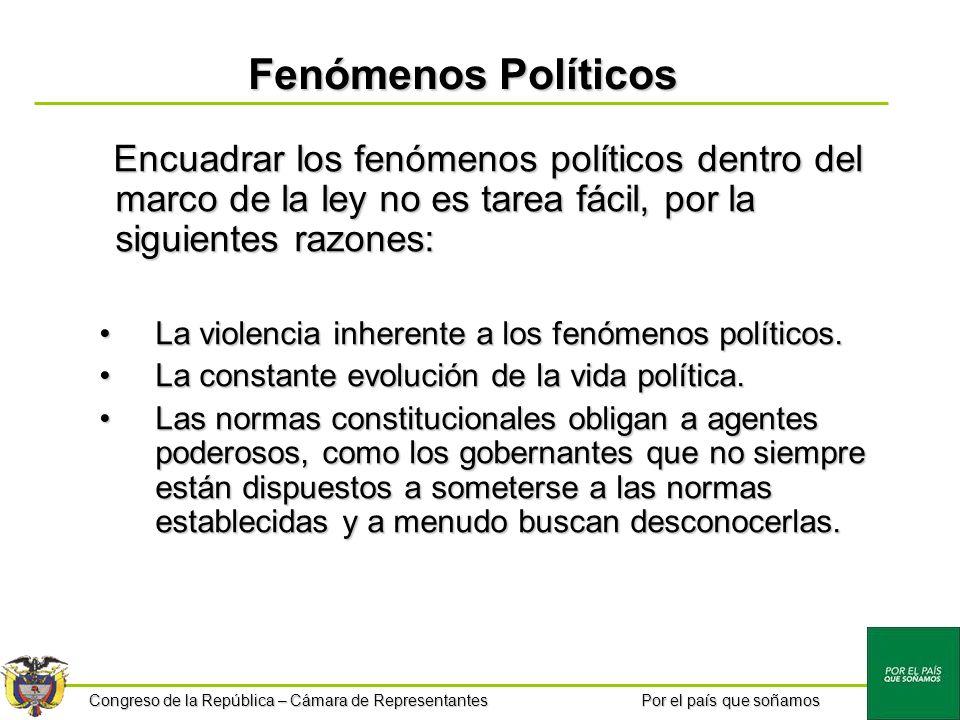 Congreso de la República – Cámara de Representantes Por el país que soñamos Fenómenos Políticos Encuadrar los fenómenos políticos dentro del marco de