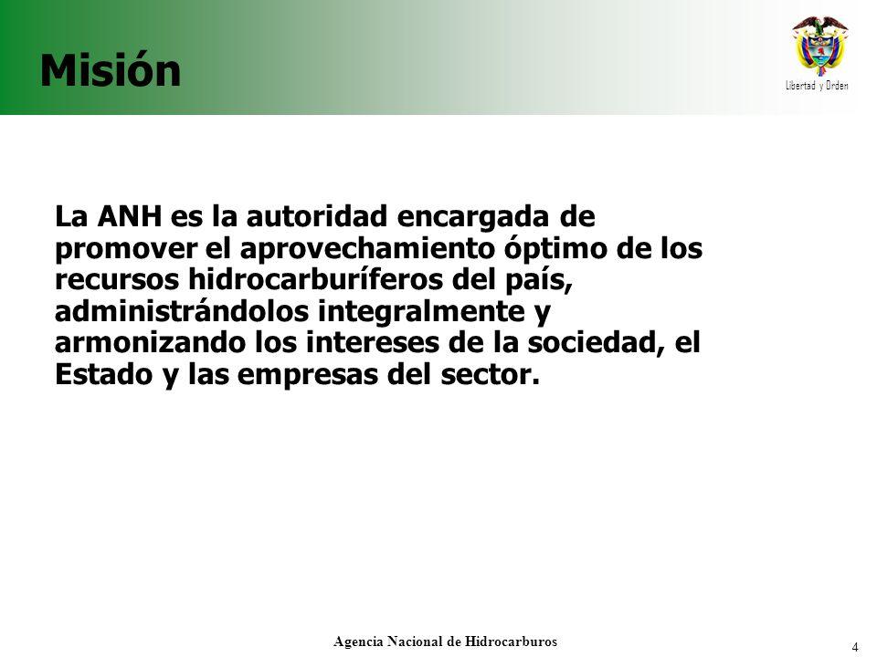 4 Libertad y Orden Agencia Nacional de Hidrocarburos Misión La ANH es la autoridad encargada de promover el aprovechamiento óptimo de los recursos hidrocarburíferos del país, administrándolos integralmente y armonizando los intereses de la sociedad, el Estado y las empresas del sector.