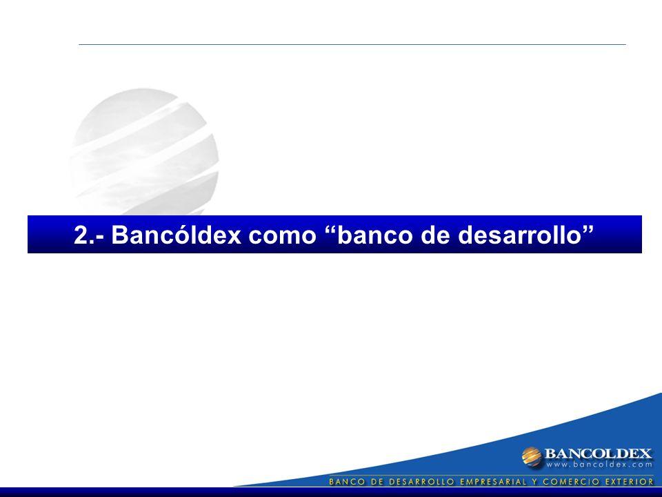 2.- Bancóldex como banco de desarrollo
