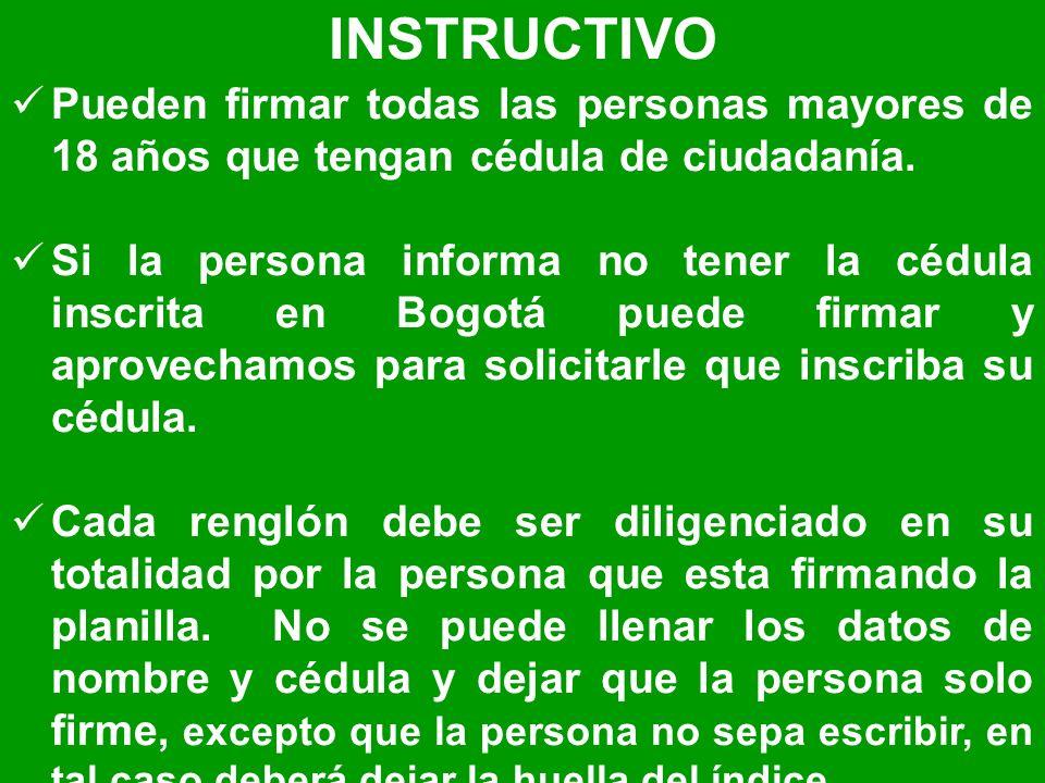 Pueden firmar todas las personas mayores de 18 años que tengan cédula de ciudadanía. Si la persona informa no tener la cédula inscrita en Bogotá puede