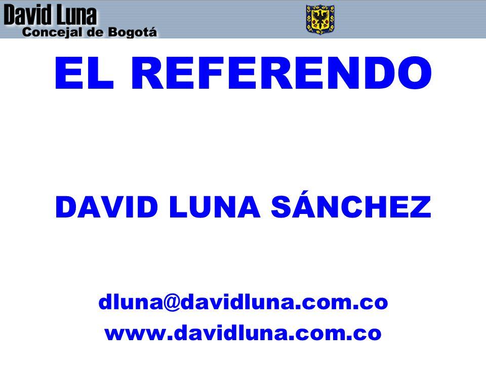EL REFERENDO DAVID LUNA SÁNCHEZ dluna@davidluna.com.co www.davidluna.com.co