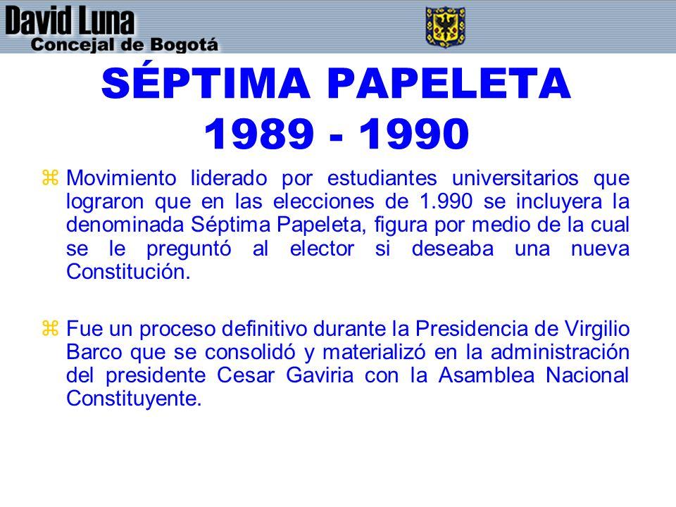 SÉPTIMA PAPELETA 1989 - 1990 zMovimiento liderado por estudiantes universitarios que lograron que en las elecciones de 1.990 se incluyera la denominada Séptima Papeleta, figura por medio de la cual se le preguntó al elector si deseaba una nueva Constitución.