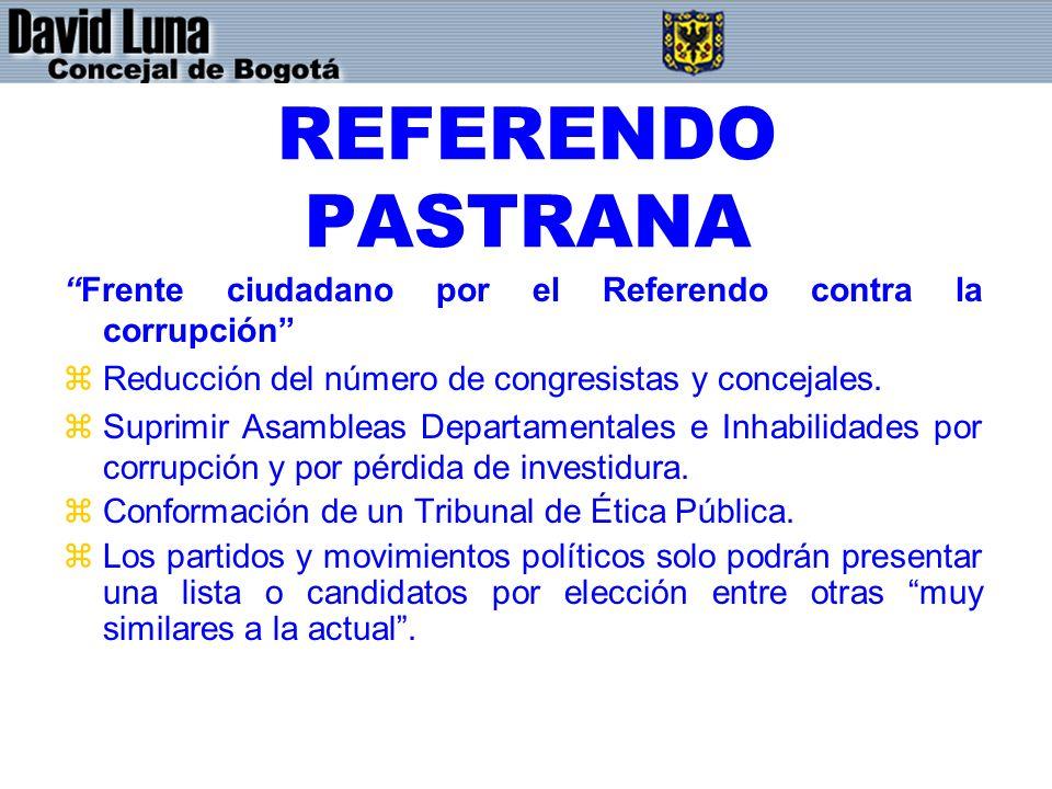 REFERENDO PASTRANA Frente ciudadano por el Referendo contra la corrupción zReducción del número de congresistas y concejales. zSuprimir Asambleas Depa