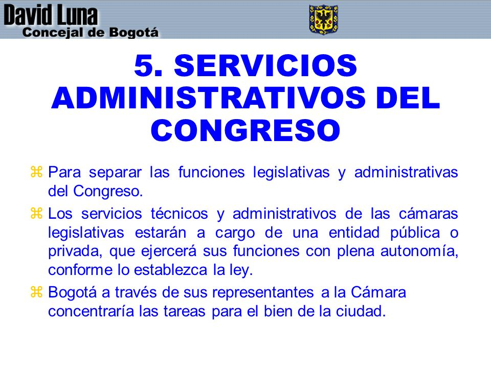 zPara separar las funciones legislativas y administrativas del Congreso. zLos servicios técnicos y administrativos de las cámaras legislativas estarán