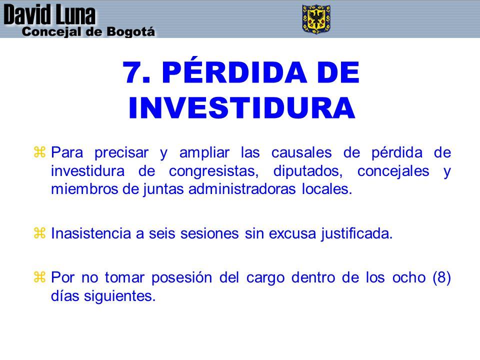 7. PÉRDIDA DE INVESTIDURA zPara precisar y ampliar las causales de pérdida de investidura de congresistas, diputados, concejales y miembros de juntas