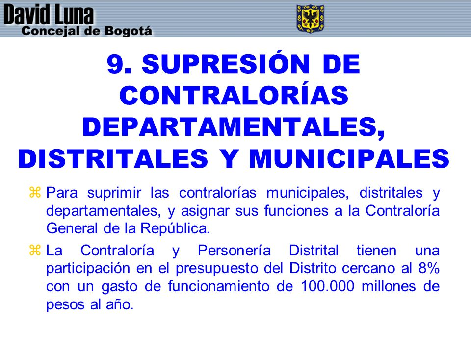 9. SUPRESIÓN DE CONTRALORÍAS DEPARTAMENTALES, DISTRITALES Y MUNICIPALES zPara suprimir las contralorías municipales, distritales y departamentales, y