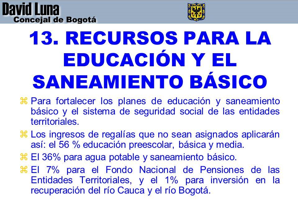 13. RECURSOS PARA LA EDUCACIÓN Y EL SANEAMIENTO BÁSICO zPara fortalecer los planes de educación y saneamiento básico y el sistema de seguridad social