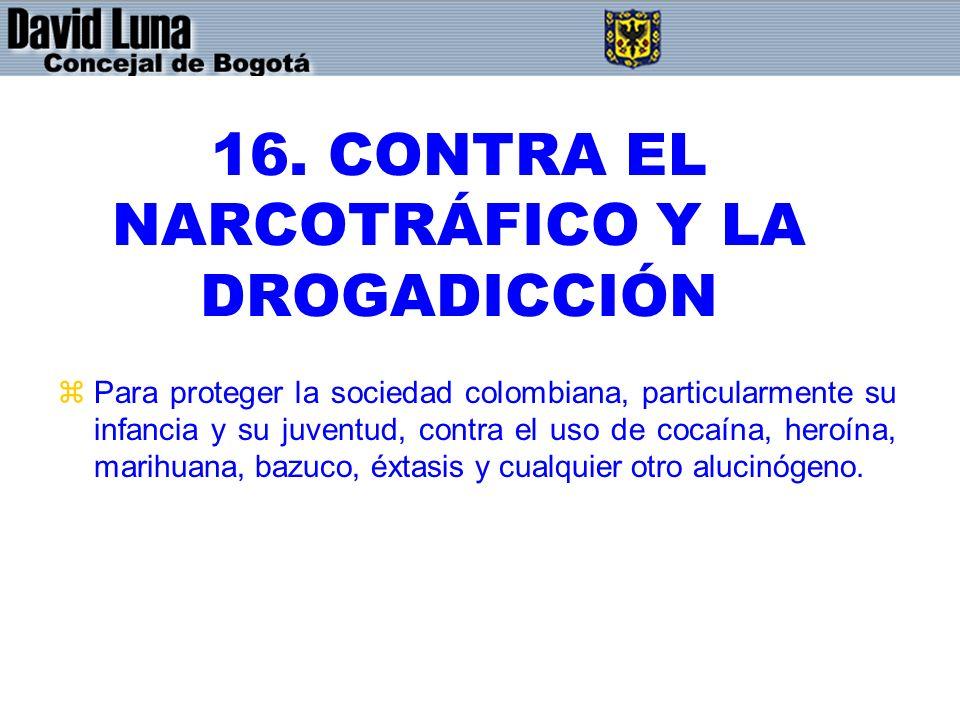 16. CONTRA EL NARCOTRÁFICO Y LA DROGADICCIÓN zPara proteger la sociedad colombiana, particularmente su infancia y su juventud, contra el uso de cocaín