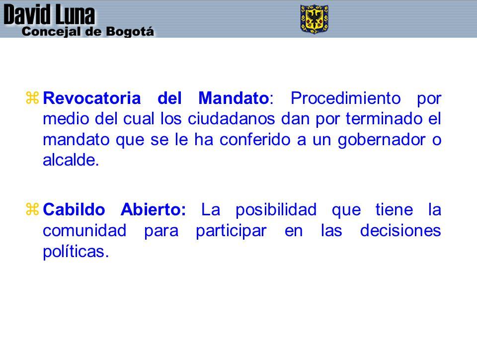 zRevocatoria del Mandato: Procedimiento por medio del cual los ciudadanos dan por terminado el mandato que se le ha conferido a un gobernador o alcalde.