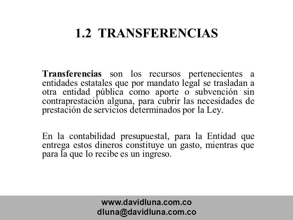 www.davidluna.com.co dluna@davidluna.com.co 1.2 TRANSFERENCIAS Transferencias son los recursos pertenecientes a entidades estatales que por mandato le