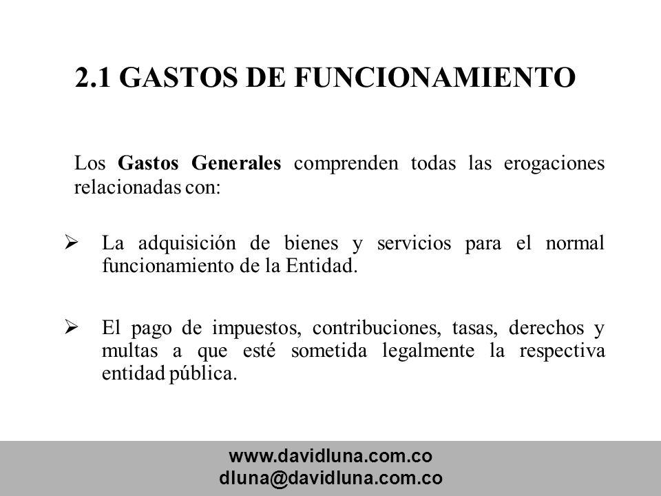 www.davidluna.com.co dluna@davidluna.com.co 2.1 GASTOS DE FUNCIONAMIENTO Los Gastos Generales comprenden todas las erogaciones relacionadas con: La ad