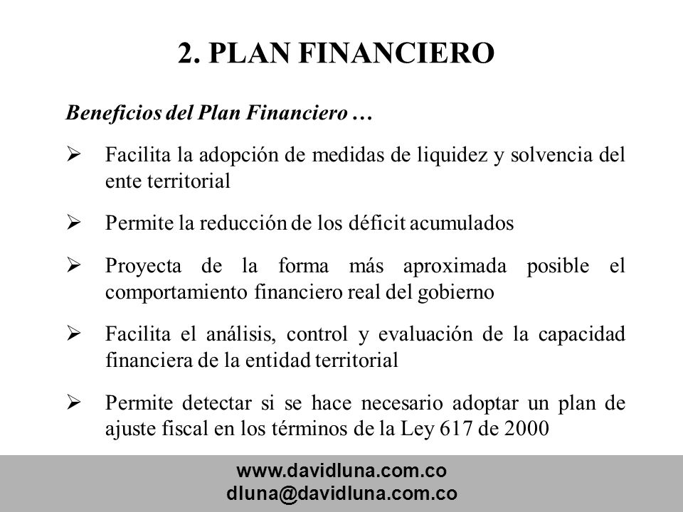www.davidluna.com.co dluna@davidluna.com.co 2. PLAN FINANCIERO Beneficios del Plan Financiero … Facilita la adopción de medidas de liquidez y solvenci