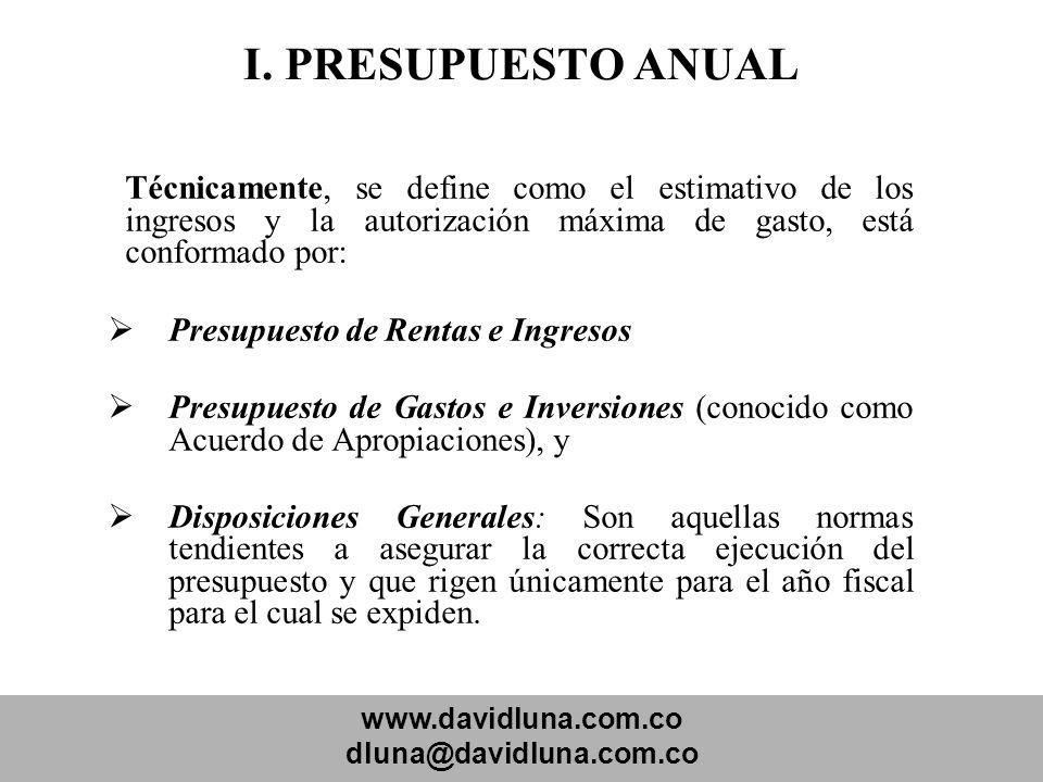 www.davidluna.com.co dluna@davidluna.com.co I. PRESUPUESTO ANUAL Técnicamente, se define como el estimativo de los ingresos y la autorización máxima d