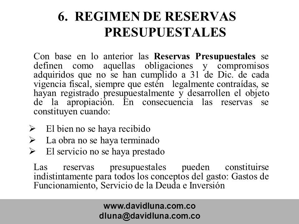 www.davidluna.com.co dluna@davidluna.com.co 6. REGIMEN DE RESERVAS PRESUPUESTALES Con base en lo anterior las Reservas Presupuestales se definen como