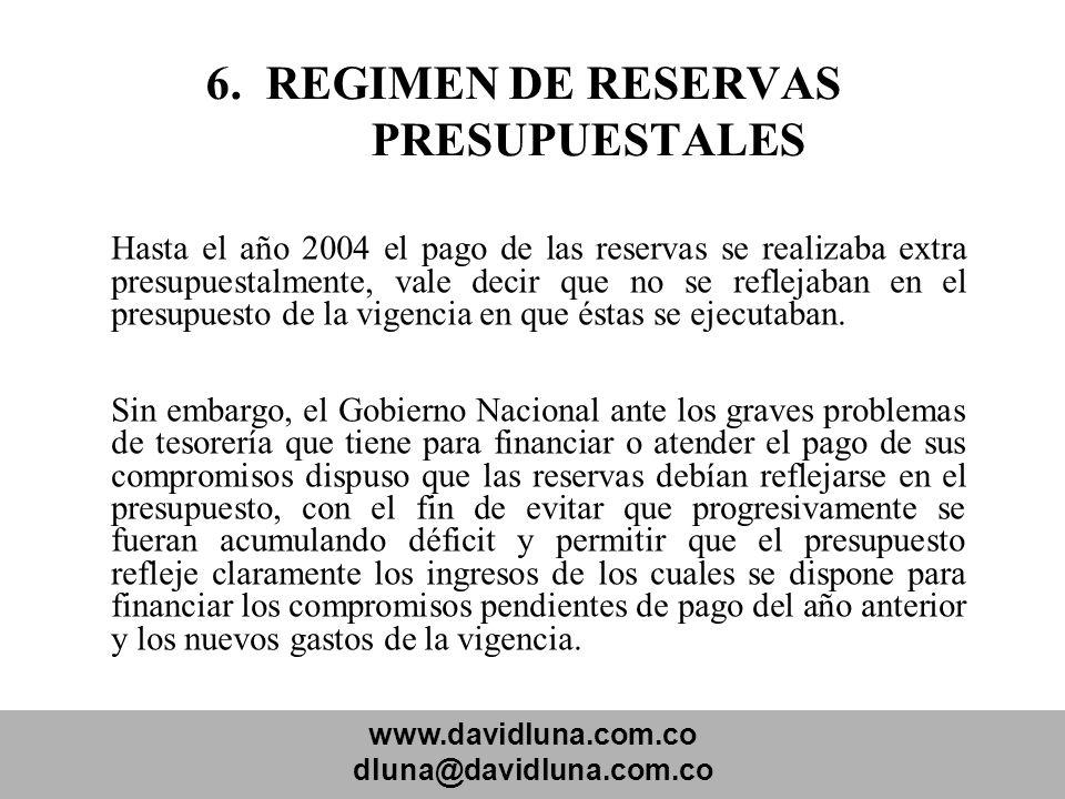 www.davidluna.com.co dluna@davidluna.com.co 6. REGIMEN DE RESERVAS PRESUPUESTALES Hasta el año 2004 el pago de las reservas se realizaba extra presupu