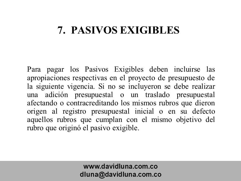 www.davidluna.com.co dluna@davidluna.com.co 7. PASIVOS EXIGIBLES Para pagar los Pasivos Exigibles deben incluirse las apropiaciones respectivas en el