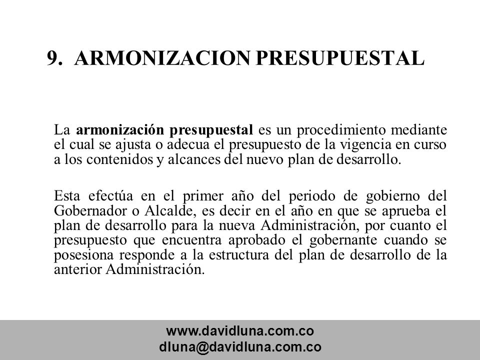 www.davidluna.com.co dluna@davidluna.com.co 9. ARMONIZACION PRESUPUESTAL La armonización presupuestal es un procedimiento mediante el cual se ajusta o
