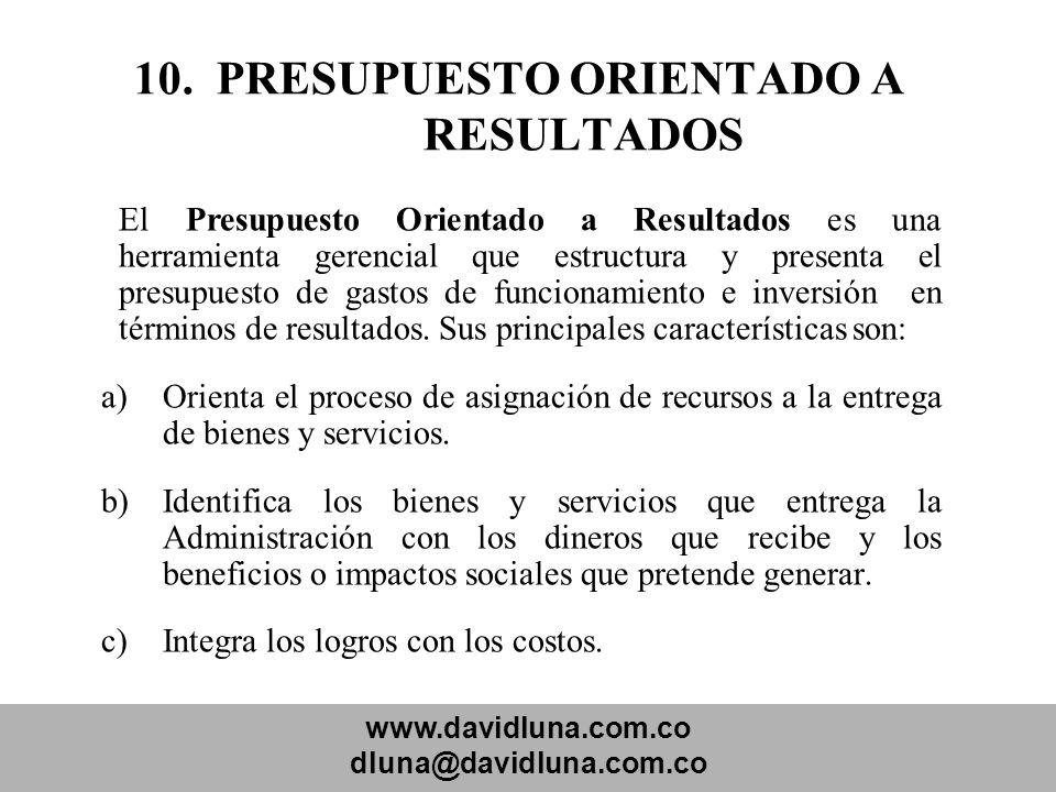 www.davidluna.com.co dluna@davidluna.com.co 10. PRESUPUESTO ORIENTADO A RESULTADOS El Presupuesto Orientado a Resultados es una herramienta gerencial